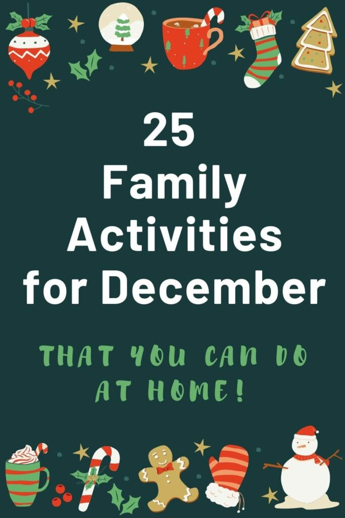 25 family activities for December - that you can do at home