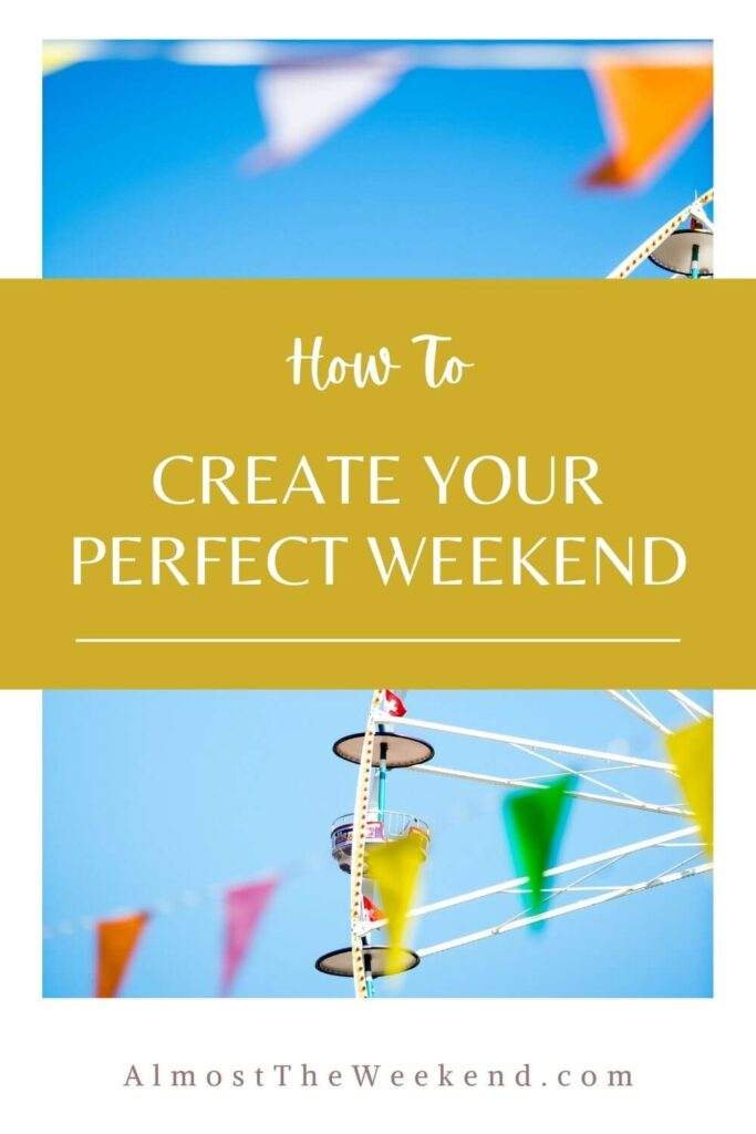 How to Create Your Perfect Weekend