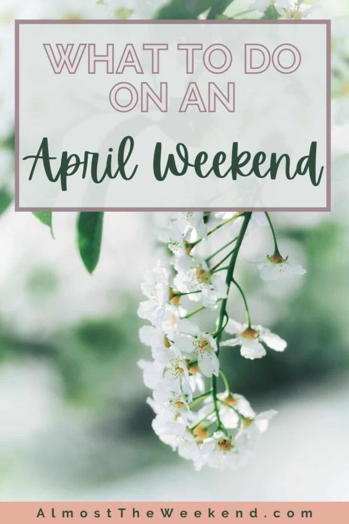Things to do on an April weekend-pin