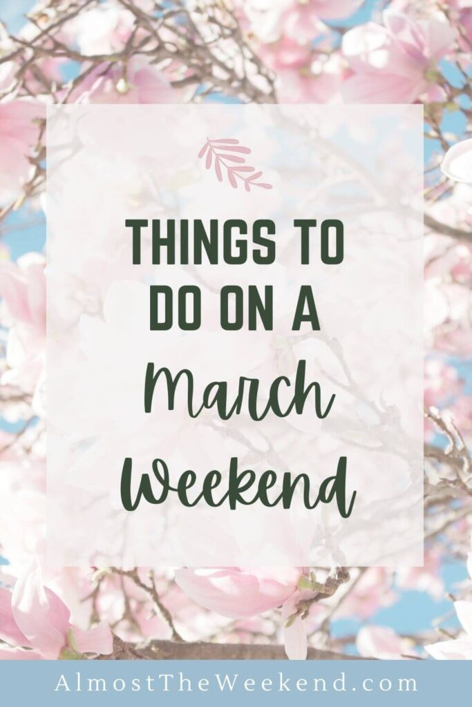 Things to do on a March Weekend