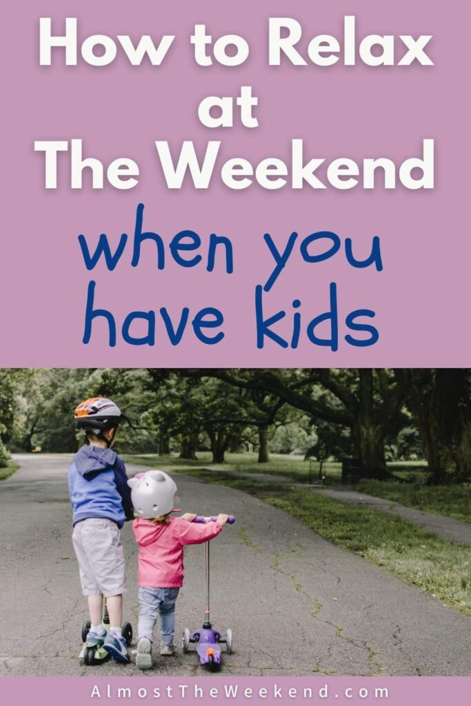 How to relax at the weekend when you have kids