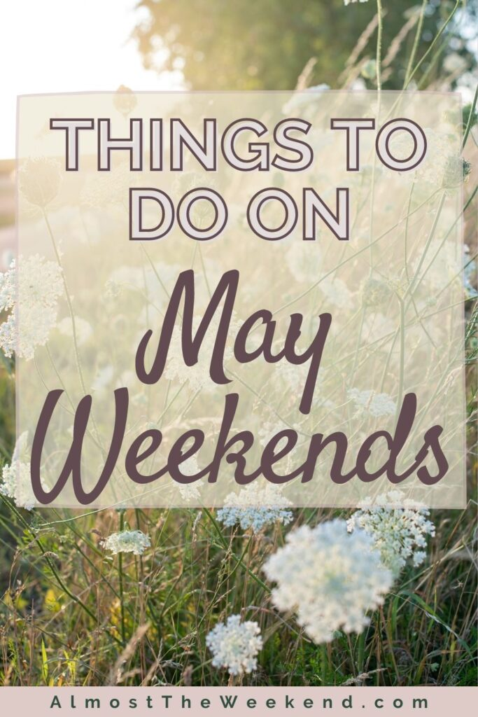 Things to do on a May Weekend