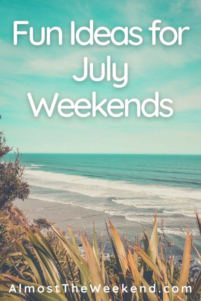 Things to do at the weekend in July